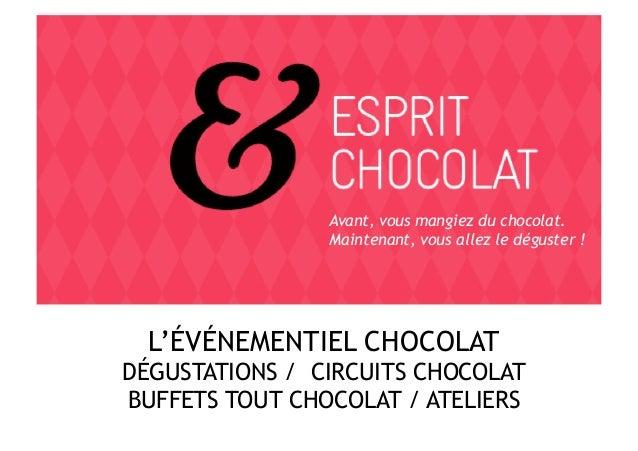 Avant, vous mangiez du chocolat.                Maintenant, vous allez le déguster !  L'ÉVÉNEMENTIEL CHOCOLATDÉGUSTATIONS ...