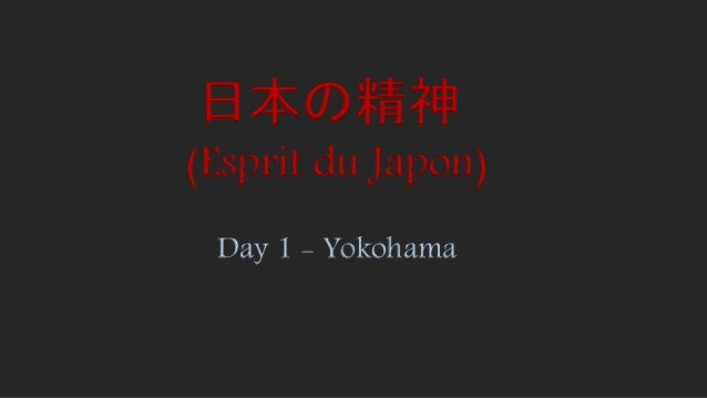 (Esprit du Japon) Day 1 - Yokohama 日本の精神