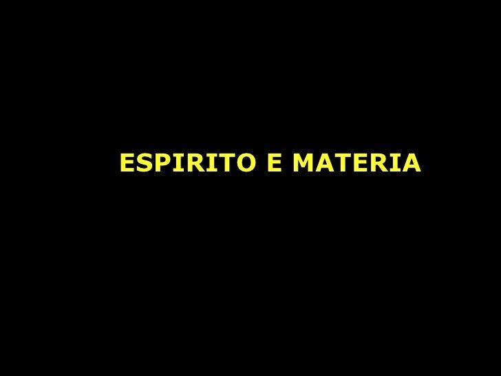 ESPIRITO E MATERIA
