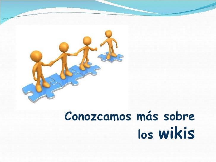 Conozcamos más sobre los  wikis