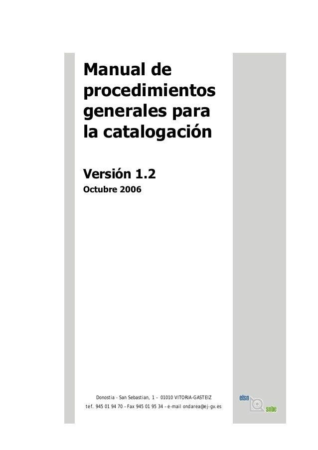Manual de procedimientos generales para la catalogación Versión 1.2 Octubre 2006 Donostia - San Sebastian, 1 – 01010 VITOR...