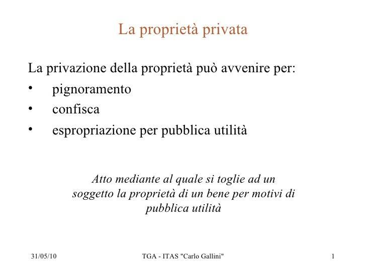 La proprietà privata <ul><li>La privazione della proprietà può avvenire per: </li></ul><ul><li>pignoramento </li></ul><ul>...