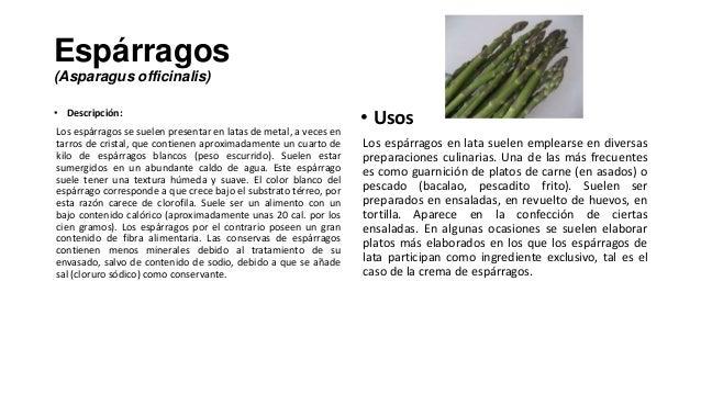 Espárragos(Asparagus officinalis)• Descripción:Los espárragos se suelen presentar en latas de metal, a veces entarros de c...