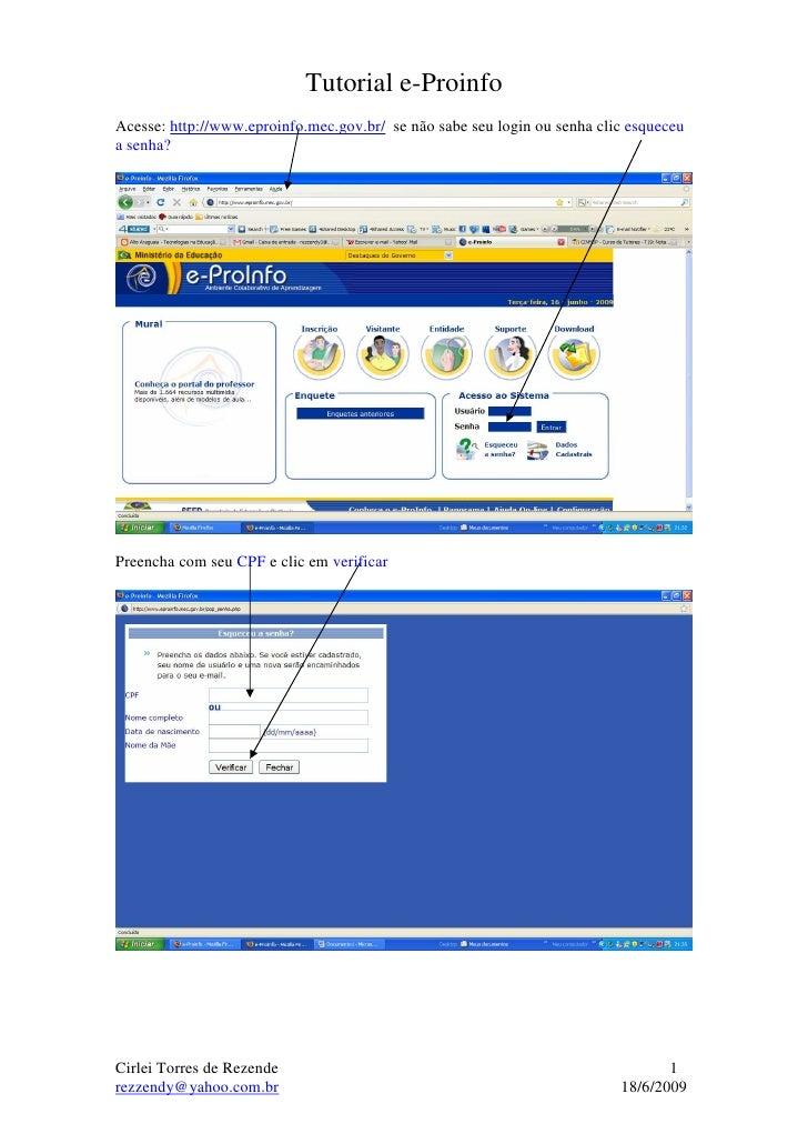 Tutorial e-Proinfo Acesse: http://www.eproinfo.mec.gov.br/ se não sabe seu login ou senha clic esqueceu a senha?     Preen...