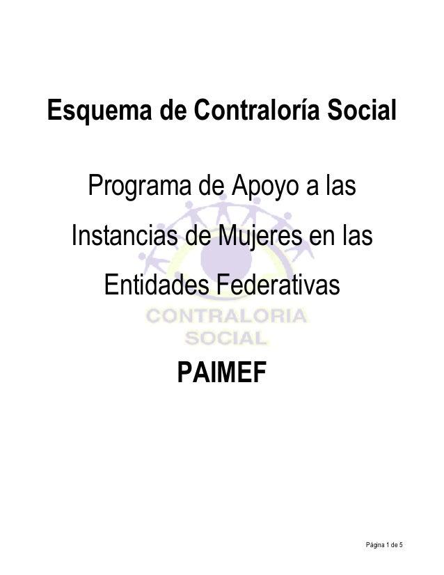 Esquema de Contraloría Social Programa de Apoyo a las Instancias de Mujeres en las Entidades Federativas PAIMEF  Página 1 ...