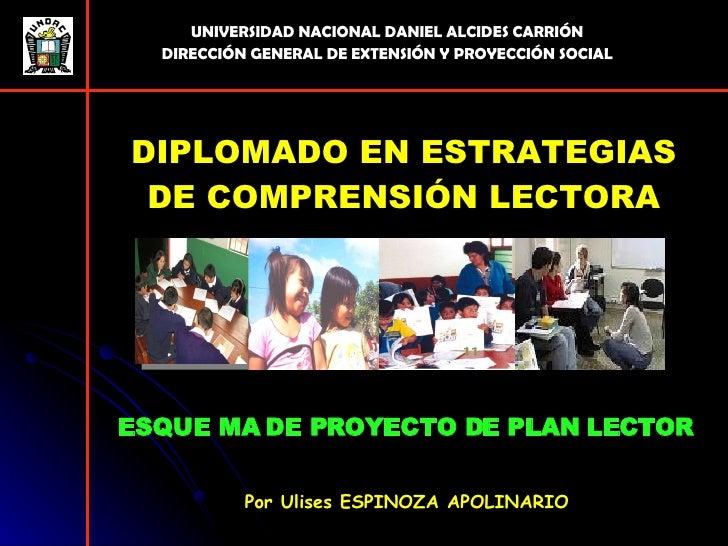 ESQUE MA DE PROYECTO DE PLAN LECTOR Por Ulises ESPINOZA APOLINARIO UNIVERSIDAD NACIONAL DANIEL ALCIDES CARRIÓN DIRECCIÓN G...