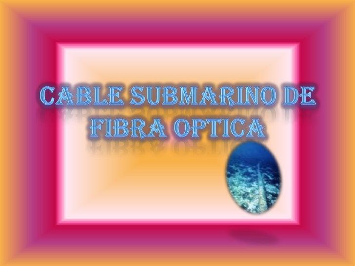 CABLE SUBMARINO DE FIBRA OPTICA<br />