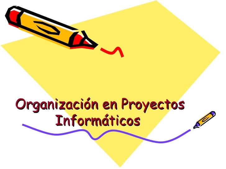 Organización en Proyectos Informáticos