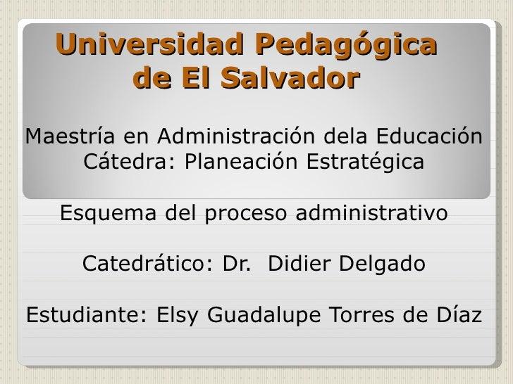 Universidad Pedagógica      de El SalvadorMaestría en Administración dela Educación    Cátedra: Planeación Estratégica   E...