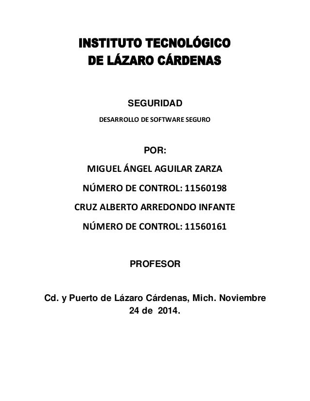 SEGURIDAD  DESARROLLO DE SOFTWARE SEGURO  POR:  MIGUEL ÁNGEL AGUILAR ZARZA  NÚMERO DE CONTROL: 11560198  CRUZ ALBERTO ARRE...