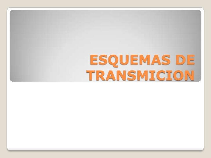ESQUEMAS DE TRANSMICION<br />