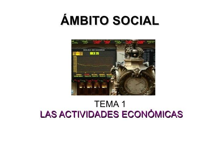 ÁMBITO SOCIAL  TEMA 1  LAS ACTIVIDADES ECONÓMICAS
