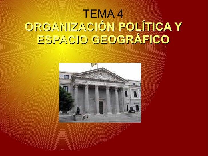 TEMA 4 ORGANIZACIÓN POLÍTICA Y ESPACIO GEOGRÁFICO