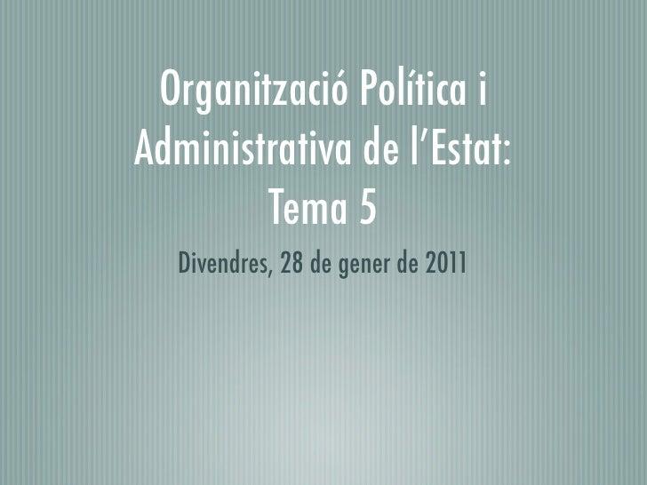 Dret Constitucional:      Tema 5   Divendres, 28 de gener de 2011