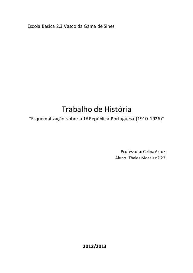 """Escola Básica 2,3 Vasco da Gama de Sines.  Trabalho de História  """"Esquematização sobre a 1ª República Portuguesa (1910-192..."""