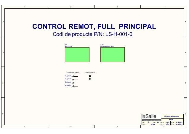 1 1 2 2 3 3 4 4 D D C C B B A A LS LS Control remot Codi: Fitxer: Autor:Ver: Data: Verif.: Data: FEC 23-3-2009 23-2-2010MA...