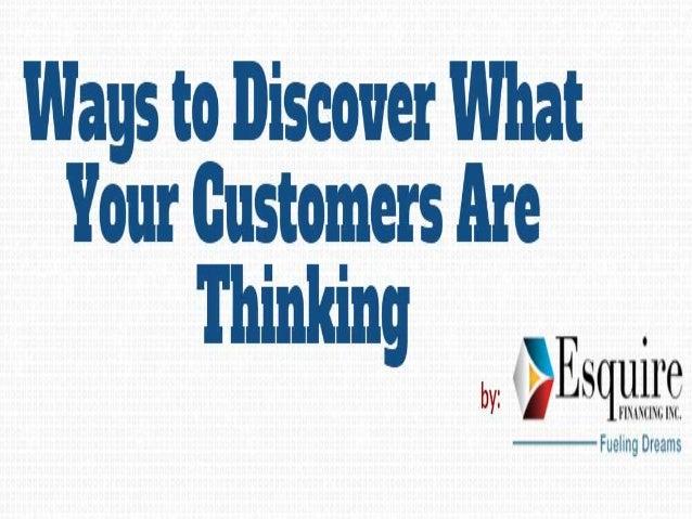 Ways to Discover What  llour Customers llre  lhinkin .  9 ll ')ESqlfl. l.§.