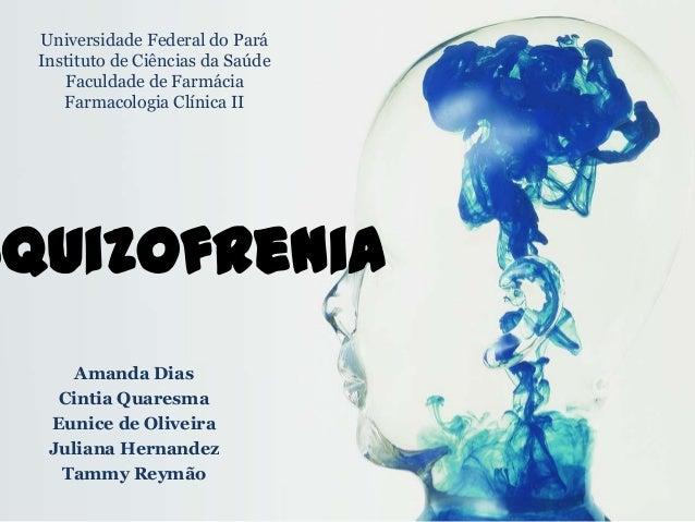 squizofrenia Amanda Dias Cintia Quaresma Eunice de Oliveira Juliana Hernandez Tammy Reymão Universidade Federal do Pará In...