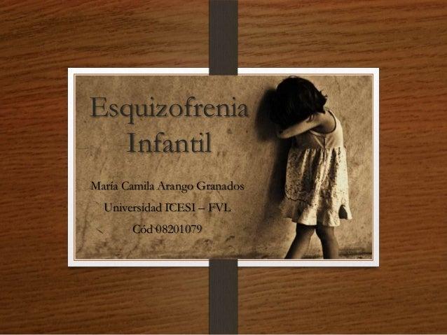 Esquizofrenia Infantil María Camila Arango Granados Universidad ICESI – FVL Cód 08201079