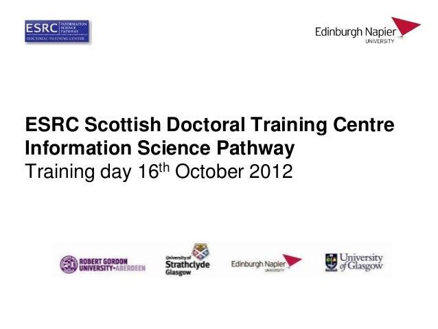 ESRC Scottish Doctoral Training CentreInformation Science PathwayTraining day 16th October 2012