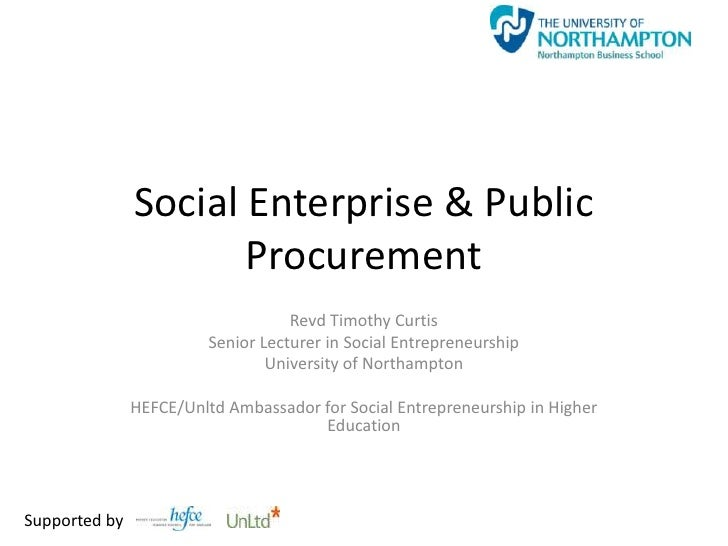 Social Enterprise & Public Procurement<br />Revd Timothy Curtis<br />Senior Lecturer in Social Entrepreneurship<br />Unive...