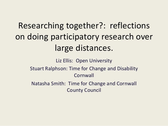 Researching together?: reflections on doing participatory research over large distances. Liz Ellis: Open University Stuart...
