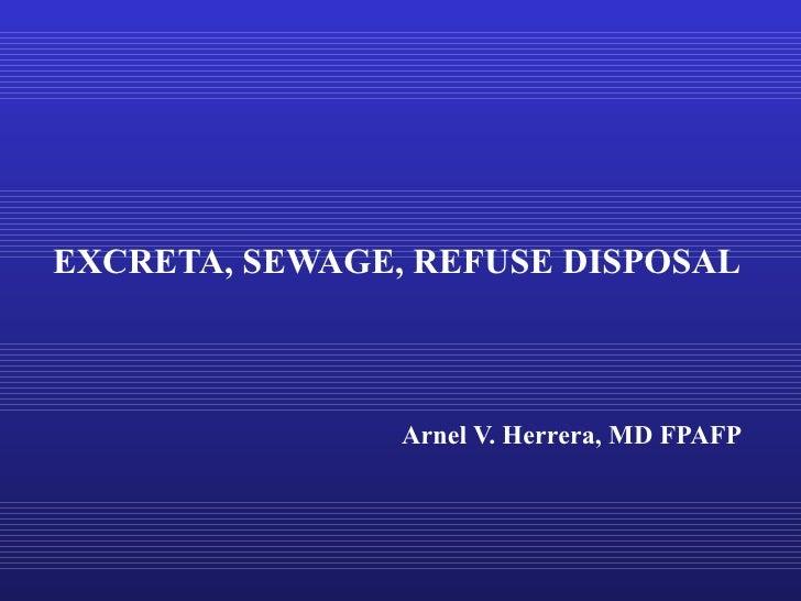 <ul><li>EXCRETA, SEWAGE, REFUSE DISPOSAL  </li></ul><ul><li>  Arnel V. Herrera, MD FPAFP </li></ul>