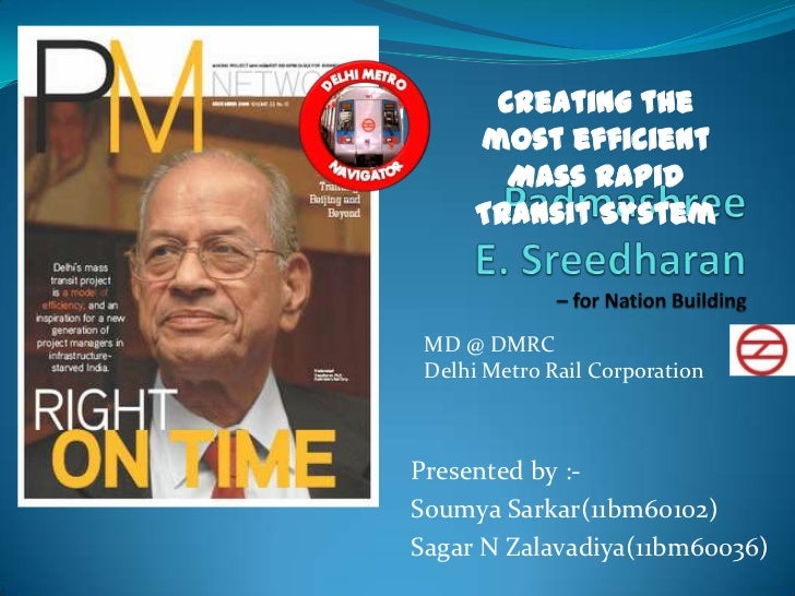 Creating the      most efficient        Mass Rapid      Transit System MD @ DMRC Delhi Metro Rail CorporationPresented by ...