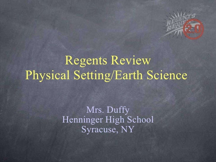 Regents Review Physical Setting/Earth Science  Mrs. Duffy Henninger High School Syracuse, NY