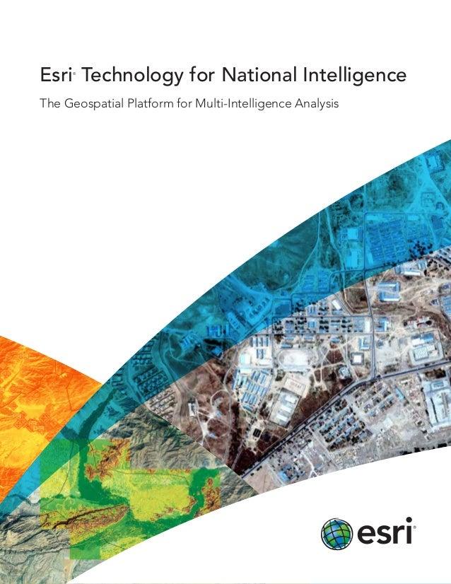 Esri® Technology for National Intelligence The Geospatial Platform for Multi-Intelligence Analysis
