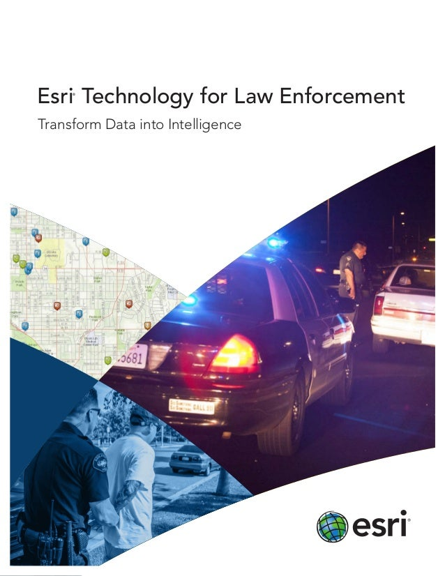 Transform Data into IntelligenceEsri®Technology for Law Enforcement
