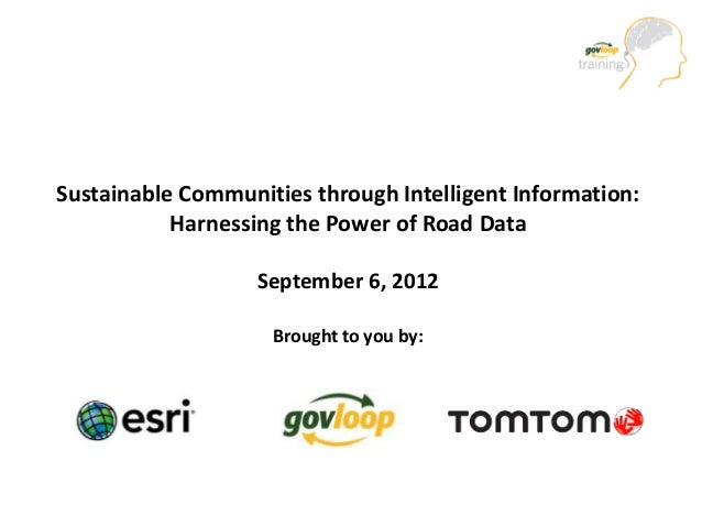 Sustainable Communities through Intelligent Information:           Harnessing the Power of Road Data                   Sep...