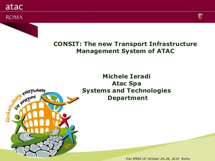 CONSIT: The new Transport Infrastructure     Management System of ATAC            Michele Ieradi               Atac Spa   ...