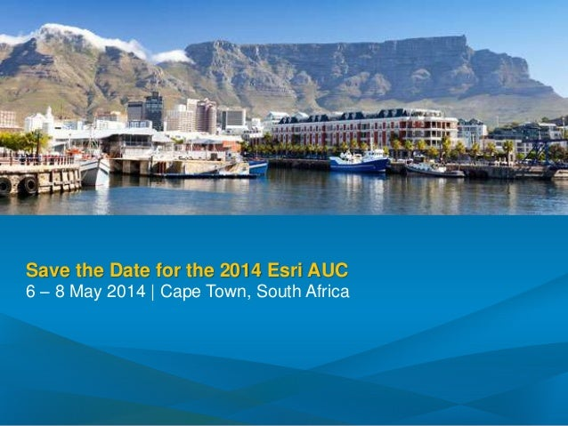 Save the Date for the 2014 Esri AUC 6 – 8 May 2014 | Cape Town, South Africa