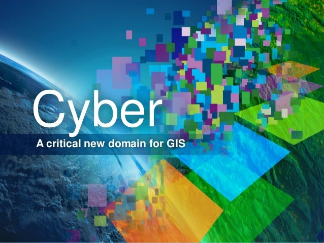 Cyber A critical new domain for GIS