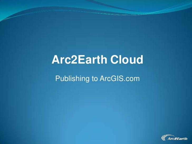 Arc2EarthCloud<br />Publishing to ArcGIS.com<br />
