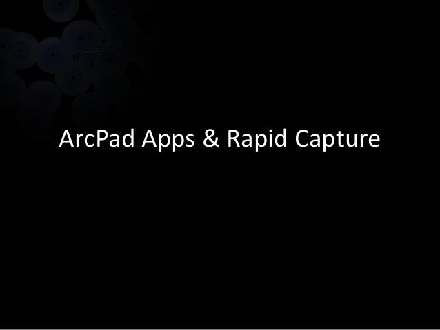 ArcPad Apps & Rapid Capture