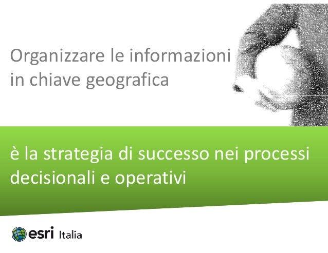Organizzareleinformazioni   ginchiavegeograficaèlastrategiadisuccessoneiprocessiè la strategia di successo nei...