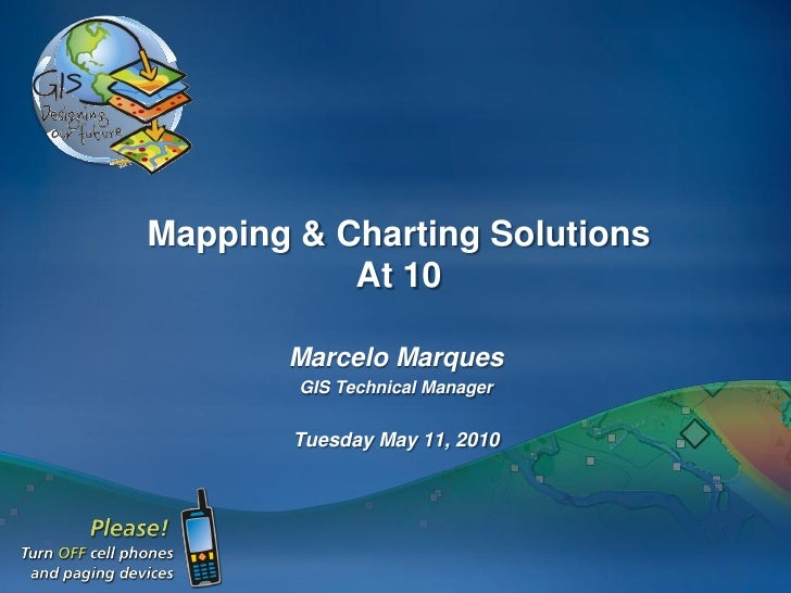 Mapping & Charting Solutions            At 10         Marcelo Marques         GIS Technical Manager           Tuesday May ...