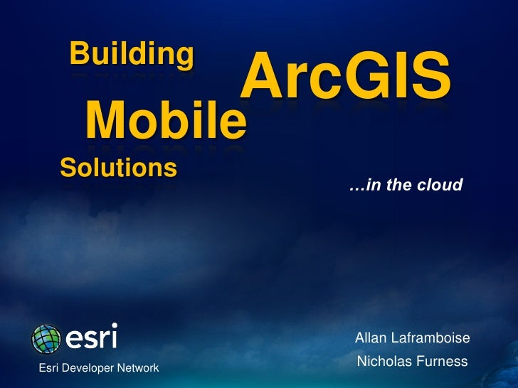 Building                         ArcGIS        Mobile   Solutions                            …in the cloud                ...