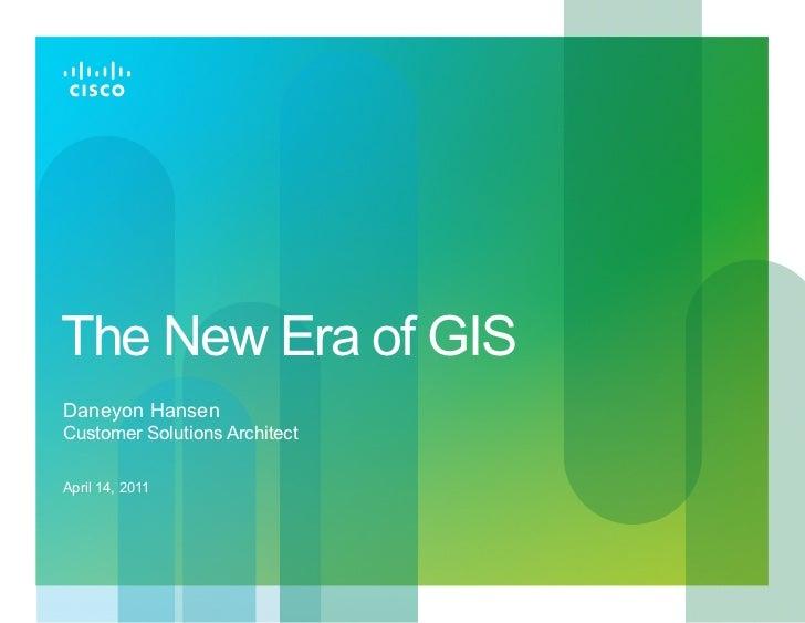 The New Era of GISDaneyon HansenCustomer Solutions ArchitectApril 14, 2011