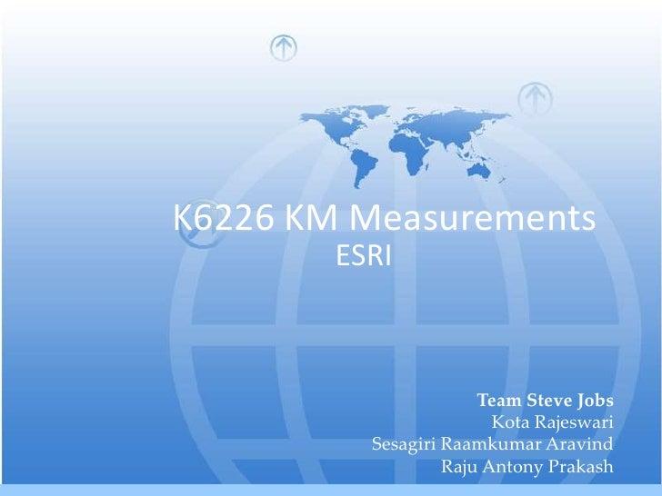 K6226 KM Measurements        ESRI                       Team Steve Jobs                         Kota Rajeswari          Se...