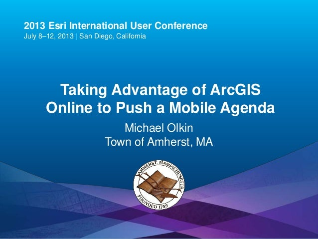 Taking Advantage of ArcGIS Online to Push a Mobile Agenda (Esri UC 2013 Edition)