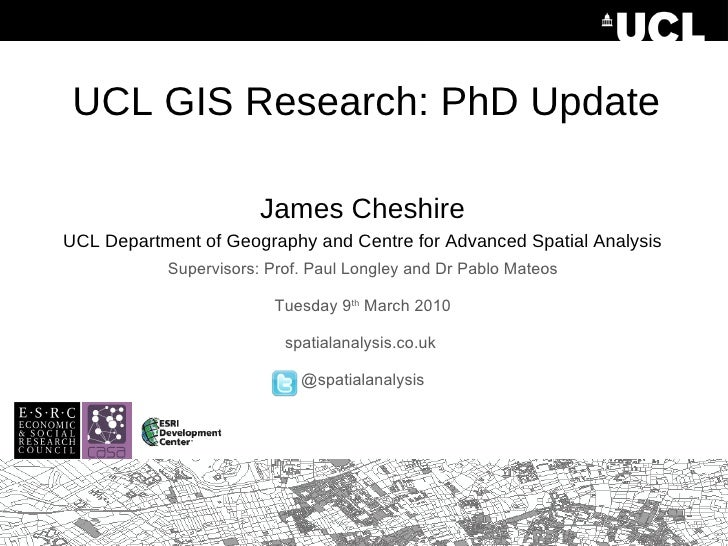 UCL GIS Research: PhD Update <ul><li>James Cheshire </li></ul><ul><li>UCL Department of Geography and Centre for Advanced ...