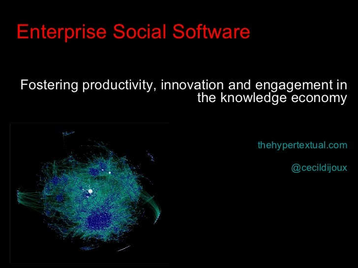 <ul><li>Enterprise Social Software </li></ul><ul><li>Fostering productivity, innovation and engagement in the knowledge ec...