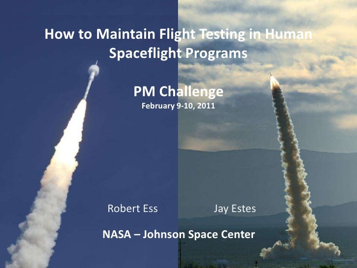 How to Maintain Flight Testing in Human        Spaceflight Programs              PM Challenge               February 9-10,...