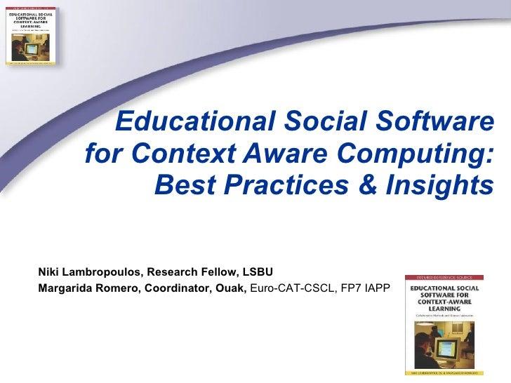 Educational Social Software for Context Aware Computing: Best Practices & Insights VII Jornada de Proyectos Europeos de la...