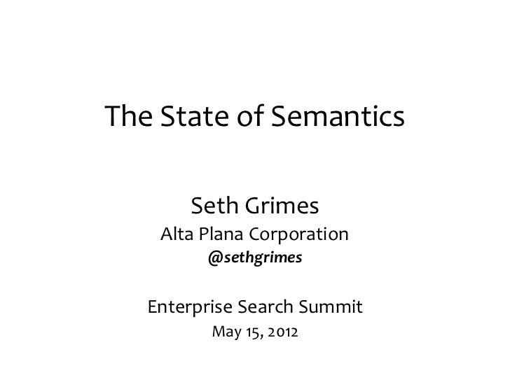 The State of Semantics       Seth Grimes    Alta Plana Corporation         @sethgrimes   Enterprise Search Summit         ...