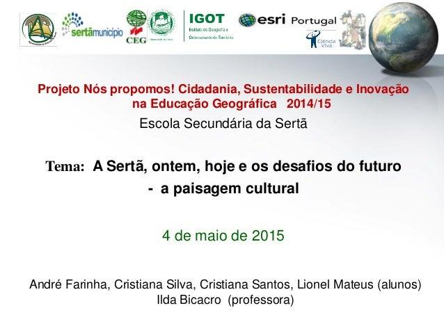 Projeto Nós propomos! Cidadania, Sustentabilidade e Inovação na Educação Geográfica 2014/15 Escola Secundária da Sertã Tem...