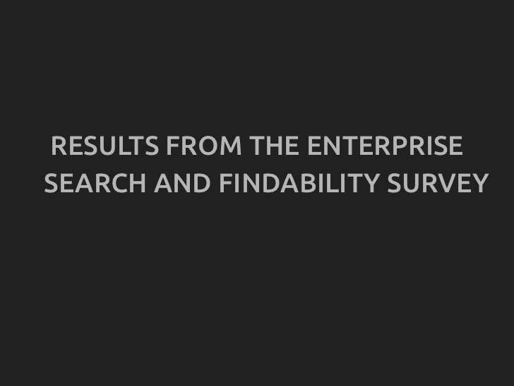 RESULTS FROM THE ENTERPRISESEARCH AND FINDABILITY SURVEY